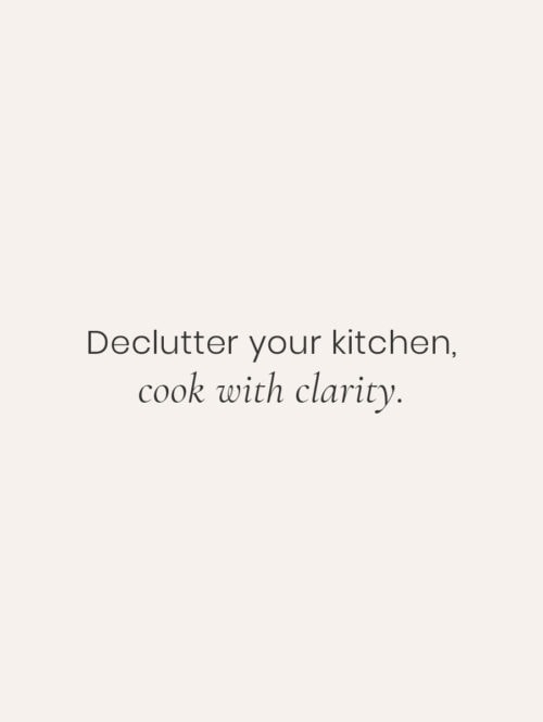 Declutter your kitchen, cook with clarity quote.